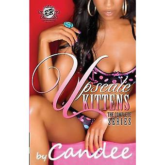 Upscale Kittens The Complete Series The Cartel Publications Presents by Candee