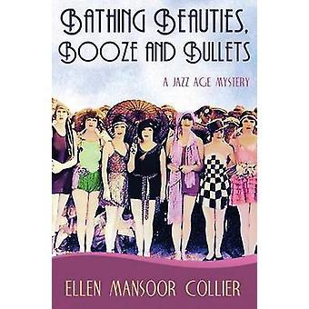 Bathing Beauties Booze and Bullets by Collier & Ellen Mansoor