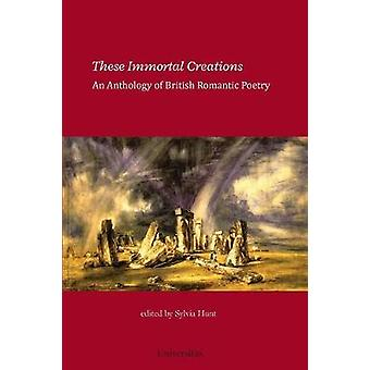 These Immortal Creations An Anthology of British Romantic Poetry by Hunt & Sylvia