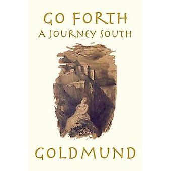 Go Forth A Journey South by Goldmund