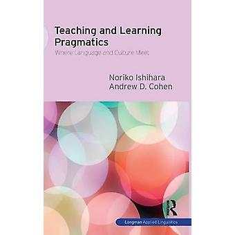 Teaching and Learning Pragmatics  Where Language and Culture Meet by Ishihara & Noriko
