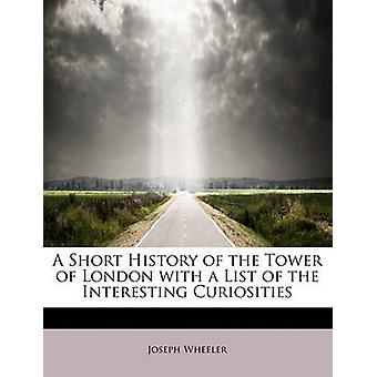 A Short History of the Tower of London with a List of the Interesting Curiosities by Wheeler & Joseph