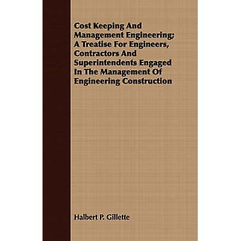 Cost Keeping And Management Engineering A Treatise For Engineers Contractors And Superintendents Engaged In The Management Of Engineering Construction by Gillette & Halbert P.