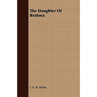 The Daughter of Brahma by Wylie & I. A. R.