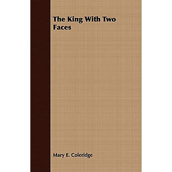 The King with Two Faces by Coleridge & Mary E.
