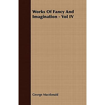 Works Of Fancy And Imagination  Vol IV by Macdonald & George