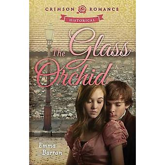 The Glass Orchid by Barron & Emma