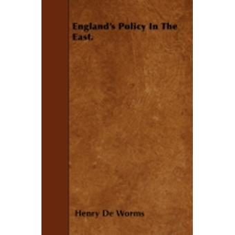 Englands Policy In The East. by Worms & Henry De