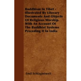 Buddhism In Tibet  Illustrated By Literary Documents And Objects Of Religious Worship. With An Account Of The Buddhist Systems Preceding It In India by Schlagintweit & Emil