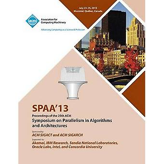Spaa 13 Proceedings of the 25th ACM Symposium on Parallelism in Algorithms and Architectures by Spaa 13 Conference Committee