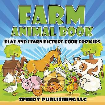 Farm Animal Book Play and Learn Picture Book For Kids by Publishing LLC & Speedy