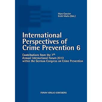 International Perspectives of Crime Prevention 6Contributions from the 7th Annual International Forum 2013 within the German Congress on Crime Prevention by Coester & Marc