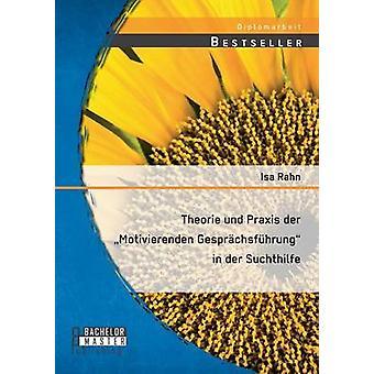 Theorie Und Praxis Der Motivierenden Gesprachsfuhrung in Der Suchthilfe by Rahn & Isa
