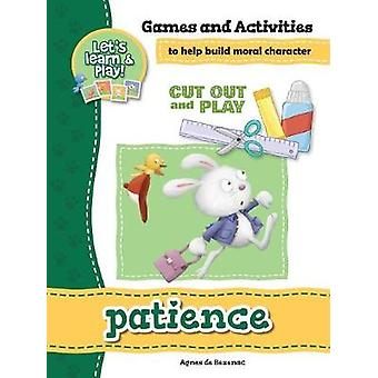 Patience  Games and Activities Games and Activities to Help Build Moral Character by de Bezenac & Agnes