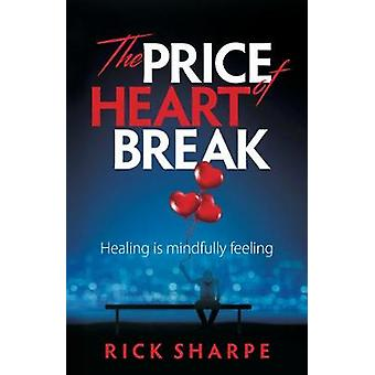 The Price of Heartbreak Healing Is Mindfully Feeling by Sharpe & Rick