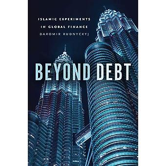 Beyond Debt - Islamic Experiments in Global Finance by Daromir Rudnyck