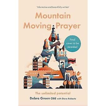 Mountain-Moving Prayer - The unlimited potential by Debra Green - 9780