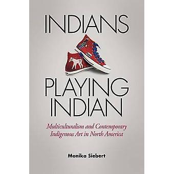 Indianer spielen Indisch - Multikulturalismus und zeitgenössische Indigene