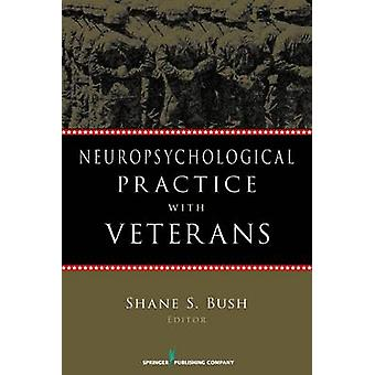 Neuropsychological Practice with Veterans by Shane S. Bush - 97808261