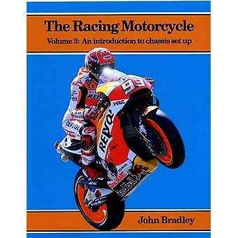 The Racing Motorcycle - Volume 3 - An Introduction to Chassis Set Up by