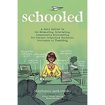 Schooled - A Love Letter to the Exhausting - Infuriating - Occasionall