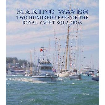 Making Waves - The 200 Year History of the Royal Yacht Squadron by Ale