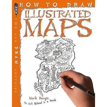 How To Draw Illustrated Maps by Mark Bergin - 9781912233779 Book