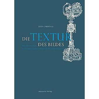 Die Textur des Bildes - Das Heiltumsbuch im Kontext religioeser Medial
