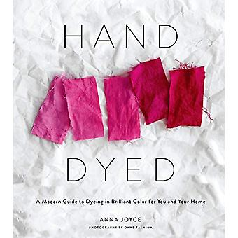 Hand Dyed - A Modern Guide to Dyeing in Brilliant Color for You and Yo