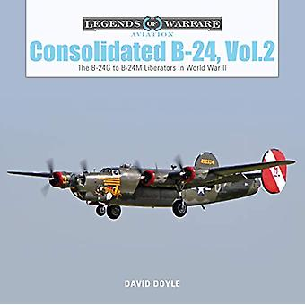 Consolidated B24 Vol.2 - The B24G to B24M Liberators in World War II b