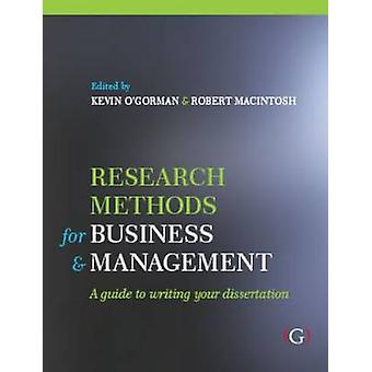 Research Methods for Business and Management  a guide to writing your dissertation by Kevin O Gorman & Robert Macintosh