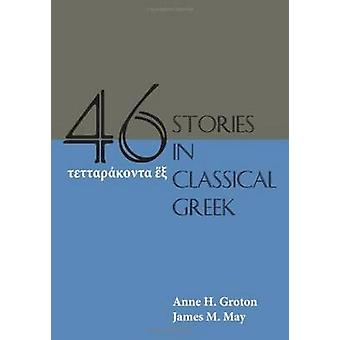 FortySix Stories in Classical Greek by Anne H Groton & James M May