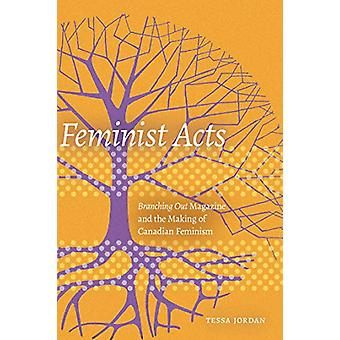 Feminist Acts - Branching Out Magazine and the Making of Canadian Femi
