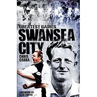 Swansea City Greatest Games - The Swans' Fifty Finest Matches by Chris