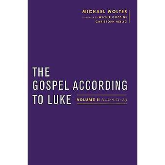 The Gospel According to Luke - Volume II (Luke 9 -51a24) by Michael Wol