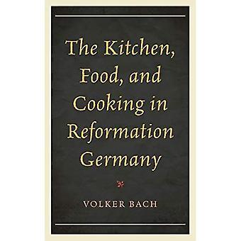 De keuken, voedsel en koken in Reformation Duitsland