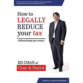 How To Legally Reduce Your Tax - Without Losing Any Money! by Edward C