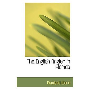 The English Angler in Florida by Rowland Ward - 9781117402482 Book