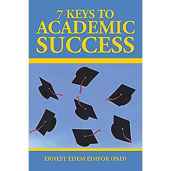 7 Keys to Academic Success by Ernest Edem Edifor (Phd) - 978148286135
