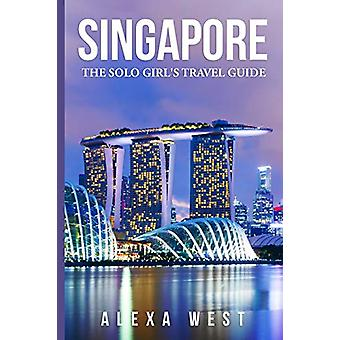 Singapore - The Solo Girl's Travel Guide by Alexa West - 9781733990547