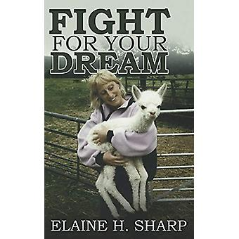 Fight For Your Dream by Elaine Hazel Sharp - 9781785381706 Book