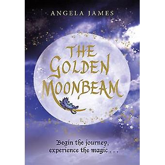 The Golden Moonbeam by Angela James - 9781908318831 Book