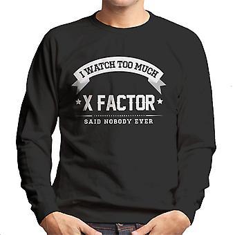Ich sehe zu viel X-Factor, sagte niemand jemals Herren Sweatshirt