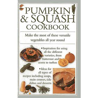 Pumpkin & Squash Cookbook - Make the Most of These Versatile Vegetable