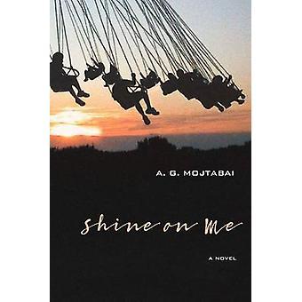 Shine on Me - A Novel by A. G. Mojtabai - 9780810134171 Book