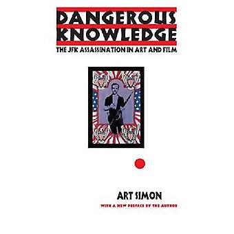 Dangerous Knowledge - The JFK Assassination in Art and Film by Art Sim
