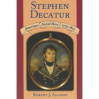 Stephen Decatur - Amerikaanse zeeheld - 1779-1820 (nieuwe editie) door Rob