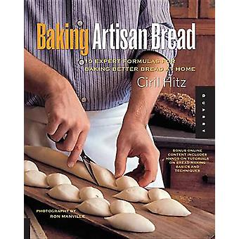 Baking Artisan Bread - 10 Expert Formulas for Baking Better Bread at H