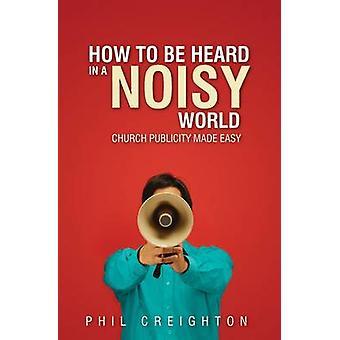 Hur ska höras i en bullrig värld - kyrkan publicitet Made Easy av Phil