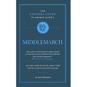 The Connell Guide to George Eliot's  -Middlemarch - by Josie Billington